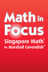 Math in Focus<sup>®</sup>: Singapore Math<sup>®</sup> by Marshall Cavendish<sup>®</sup>